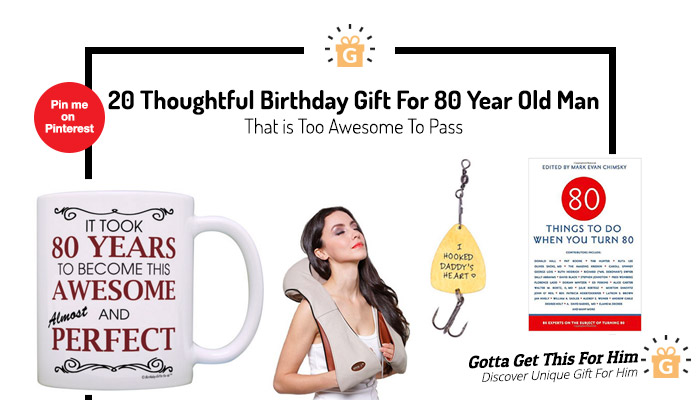 20 Thoughtful Birthday Gift For 80 Year Old Man That Is Too Awesome To Pass